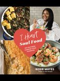 I Heart Soul Food: 100 Southern Comfort Food Favorites