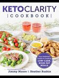 Keto Clarity Cookbook: Your Definitive Guide to Cooking Low-Carb, High-Fat Meals