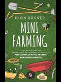 Mini Farming: Lo que necesita saber para empezar su propia pequeña granja y una guía de apicultura de patio trasero para principiant