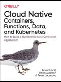 Cloud Native: Using Containers, Functions, and Data to Build Next-Generation Applications