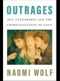 Outrages: Sex, Censorship, and the Criminalization of Love