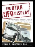 Utah UFO Display: A Scientist Brings Reason and Logic to Over 400 UFO Sightings in Utah's Uintah Basin