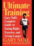 Ultimate Training: Gary's Null's Complete Guide to Eating Right, Exercise, and Living Longer