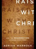 Raised with Christ: How the Resurrection Changes Everything