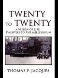 Twenty to Twenty: A Vision of Life: Twenties to the Millennium