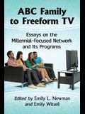 ABC Family to Freeform TV: Essays on the Millennial-Focused Network and Its Programs