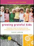 Growing Grateful Kids: Teaching Them to Appreciate an Extraordinary God in Ordinary Places (Hearts at Home Books)