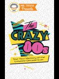 Mr. Trivia Presents: The Crazy 80s: Test Your Memory of the Greatest Decade Ever
