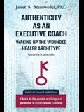 Authenticity as an Executive Coach: Waking up the Wounded Healer Archetype: A book on the use and challenges of projection in Organizational Coaching