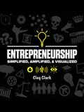 Entrepreneurship: Simplified, Amplified, & Visualized