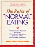 The Rules of normal Eating: A Commonsense Approach for Dieters, Overeaters, Undereaters, Emotional Eaters, and Everyone in Between!