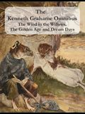The Kenneth Grahame Omnibus: The Wind in the Willows, The Golden Age and Dream Days (including The Reluctant Dragon) [Illustrated]