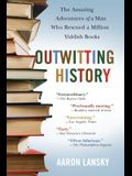 Outwitting History: The Amazing Adventures of a Man Who Rescued a Million Yiddish Books