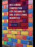 Reclaiming Composition for Chicano/As and Other Ethnic Minorities: A Critical History and Pedagogy