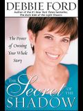 The Secret of the Shadow: The Power of Owning Your Whole Story