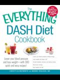 The Everything Dash Diet Cookbook: Lower Your Blood Pressure and Lose Weight - With 300 Quick and Easy Recipes! Lower Your Blood Pressure Without Drug