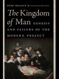 The Kingdom of Man: Genesis and Failure of the Modern Project