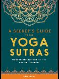 A Seeker's Guide to the Yoga Sutras: Modern Reflections on the Ancient Journey