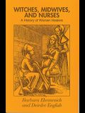 Witches, Midwives and Nurses: A History of Women Healers