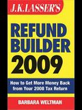 J.K. Lasser's Refund Builder: How to Get More Money Back from Your 2008 Tax Return