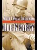 When I Was a Young Man: A Memoir by Bob Kerrey