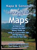 Napa & Sonoma, A Love Affair in Maps: An Easy to Use, Connect the Dots Winery Guide for Using in a Convertible with the Top Down & the Wind in Your Ha