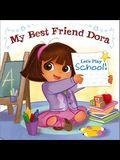 Let's Play School!: My Best Friend Dora (Dora the Explorer)