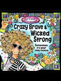 2018 Calendar: Crazy Brave and Wicked Strong, 12 X 12