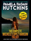 The Complete Michele Lopez Hanson Trilogy: A Three-Novel Romantic Mystery Compendium from the What Doesn't Kill You Series