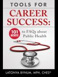 Tools For Career Success: 101 Answers to FAQs about Public Health