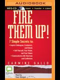 Fire Them Up!: 7 Simple Secrets to Inspire Colleagues, Customers, and Clients; Sell Yourself, Your Vision, and Your Values; Communica