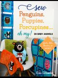 Sew Penguins, Puppies, Porcupines... Oh My!: Baby Animals; Quilts, Bibs, Blankies & More!