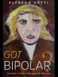 Got Bipolar?: An Insider's Guide to Managing Life Effectively