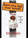 Have You Lost Your Mind?