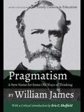 Pragmatism - A New Name for Some Old Ways of Thinking by William James: With a Critical Introduction by Eric C. Sheffield