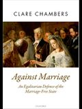 Against Marriage: An Egalitarian Defence of the Marriage-Free State