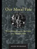Our Moral Fate: Evolution and the Escape from Tribalism