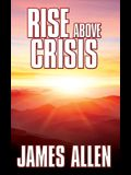 Rise Above Crisis: Light on Life's Difficulties, Man: King of Mind, Body & Circumstance, Morning & Evening Thoughts