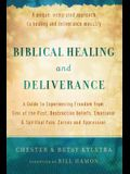 Biblical Healing and Deliverance: A Guide to Experiencing Freedom from Sins of the Past, Destructive Beliefs, Emotional and Spiritual Pain, Curses and