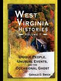 West Virginia Histories: Unique People, Unusual Events, and the Occasional Ghost