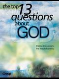 The Top 13 Questions about God:: Intense Discussions for Youth Ministry