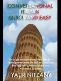 Conversational Italian Quick and Easy: The Most Innovative and Revolutionary Technique to Learn the Italian Language. For Beginners, Intermediate, and