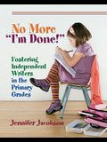 No More i'm Done!: Fostering Independent Writers in the Primary Grades
