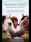 Amazing Grays, Amazing Grace: Lessons in Leadership, Relationship, and the Power of Faith Inspired by the Love of God and Horses
