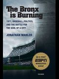 The Bronx is Burning: 1977, Baseball, Politics, and the Battle for the Soul of a City