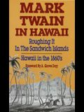 Mark Twain in Hawaii: Roughing It in the Sandwich Islands: Hawaii in the 1860s (Revised)