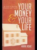 Your Money & Your Life: A Guide to Building Character and Capital