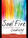 Soul Fire: Accessing Your Creativity