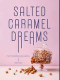 Salted Caramel Dreams: Over 70 Incredible Caramel Creations