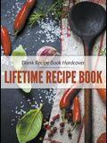 Blank Recipe Book Hardcover: Lifetime Recipe Book